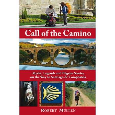 Call of the Camino : Myths, Legends and Pilgrim Stories on the Way to Santiago de (Pilgrims Route To Santiago De Compostela Map)