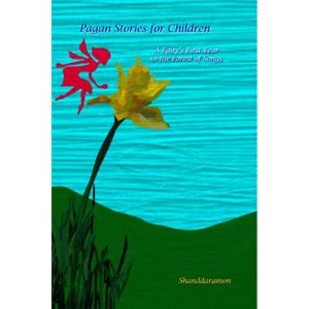 Pagan Stories For Children: A Fairy's First Year in the Forest Of Songs - eBook