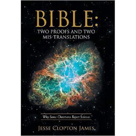 Bible : Two Proofs and Two MIS-Translations: Why Some Christians Reject Science