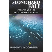 A Walter Anchor Ghost Detective Story: A Long Hard Fall (Paperback)