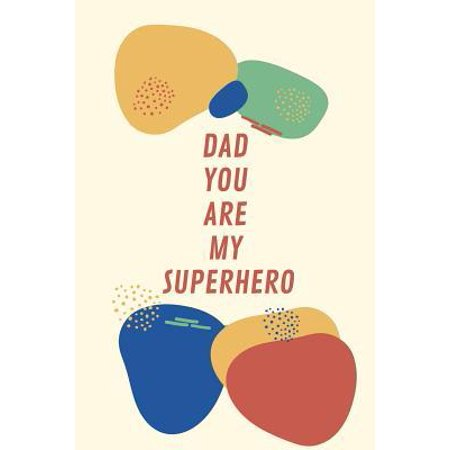 Dad You Are My Superhero: Blank Notebook with 30 Good Father Messages from Daughters for Father's Day, Birthdays, Christmas and More - Write, Dr (Birthday Wishes To My Daughter From Father)