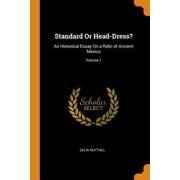 Standard or Head-Dress?: An Historical Essay on a Relic of Ancient Mexico; Volume 1 Paperback
