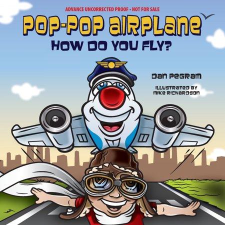 Do Unicorns Fly (Adventures of Pop-Pop Airplane: Pop-Pop Airplane, How Do You Fly?)