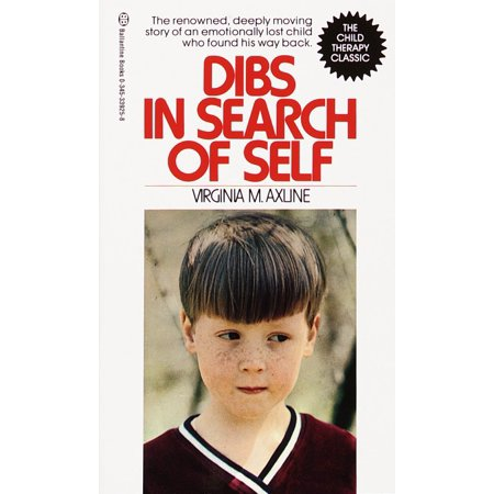 Dibs in Search of Self : The Renowned, Deeply Moving Story of an Emotionally Lost Child Who Found His Way