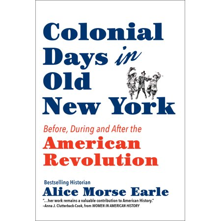 Colonial Days in Old New York : Before, During and After the American