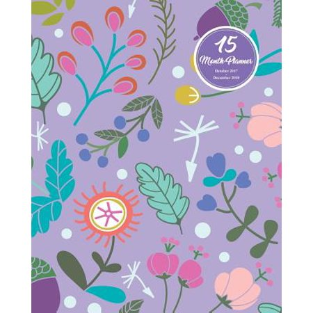 15 Months Planner October 2017 - December 2018, Monthly Calendar with Daily Planners, Passion/Goal Setting Organizer, 8x10,
