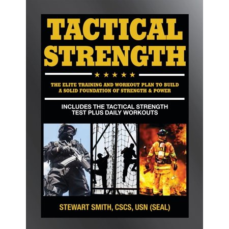 Tactical Strength : The Elite Training and Workout Plan for Spec Ops, SEALs, SWAT, Police, Firefighters, and Tactical (Best Diet And Workout Plan For Me)
