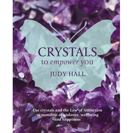 Crystals to Empower You : Use Crystals and the Law of Attraction to Manifest Abundance, Wellbeing and Happiness