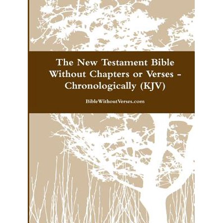 The New Testament Bible Without Chapters or Verses - Chronological