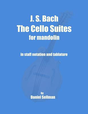 J. S. Bach the Cello Suites for Mandolin: The Complete Suites for Unaccompanied Cello... by
