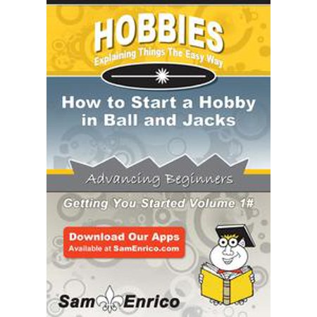 How to Start a Hobby in Ball and Jacks - eBook