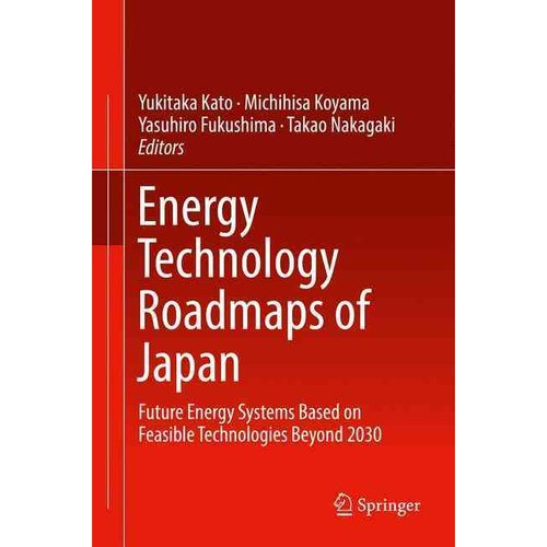 Energy Technology Roadmaps of Japan: Future Energy Systems Based on Feasible Technologies Beyond 2030 (Hardcover)