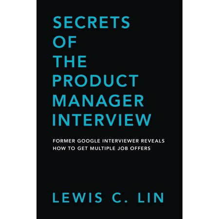 Secrets of the Product Manager Interview: Former Google Interviewer Reveals How to Get Multiple Job Offers (Regional Sales Manager Interview Questions And Answers)