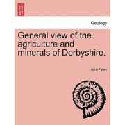General View of the Agriculture and Minerals of Derbyshire. Vol. II