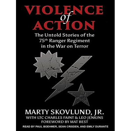 Violence of Action : The Untold Stories of the 75th Ranger Regiment in the War on