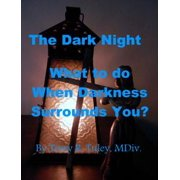 The Dark Night; What to do When Darkness Surrounds You - eBook