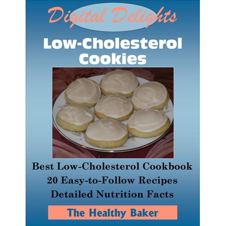 Digital Delights: Low-Cholesterol Cookies - The Best Low-Cholesterol Cookbook 20 Easy-to-Follow Recipes Detailed Nutrition Facts - eBook