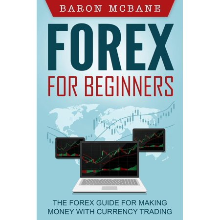 Forex: for Beginners: The Forex Guide for Making Money with Currency Trading -