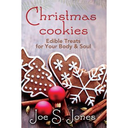 Christmas Cookies : Edible Treats for You Body and Soul