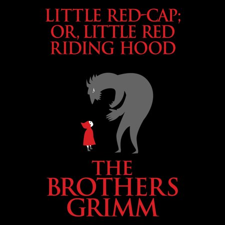 Little Red-Cap (or, Little Red Riding Hood) -