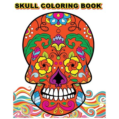 Skull Coloring Book: Adult Coloring Book Day of the Dead (Dia de Los Muertos 100 Pages) (Paperback)
