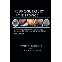Neurosurgery in the Tropics: A Practical Approach to Common Problems for the Isolated Practitioner (Paperback)