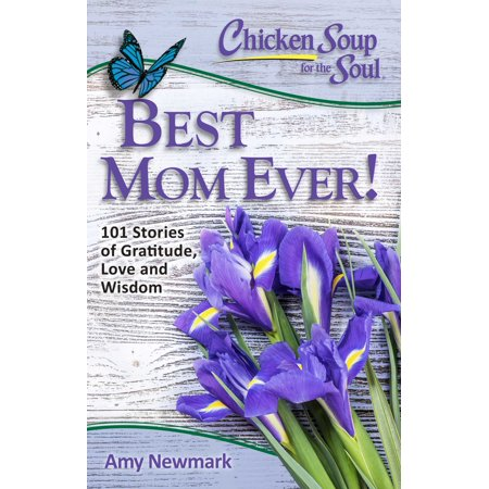 Chicken Soup for the Soul: Best Mom Ever! : 101 Stories of Gratitude, Love and (The Best Bourbon Chicken)
