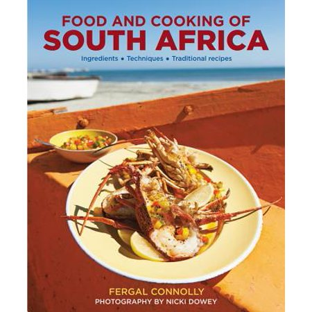 The Food and Cooking of South Africa : Ingredients, Techniques, Traditional