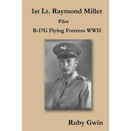1st Lt. Raymond Miller Pilot : B-17g Flying Fortress WWII 72 B-17g Flying Fortress