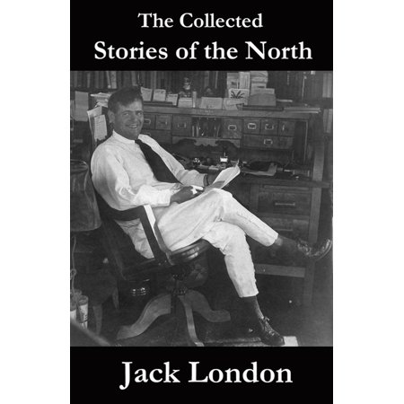 The Collected Stories of the North by Jack London - eBook - Halloween Events North London