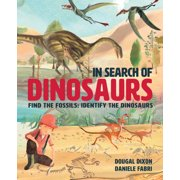 In Search Of Dinosaurs : Find the Fossils: Identify the Dinosaurs