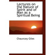 Lectures on the Nature of Spirit and of Man as a Spiritual Being