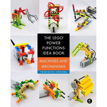 The Lego Power Functions Idea Book  Volume 1   Machines And Mechanisms