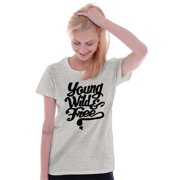 Inspirational Womens Tees Shirts Ladies Tshirts Young Wild Free Freedom Youth Relax Gift