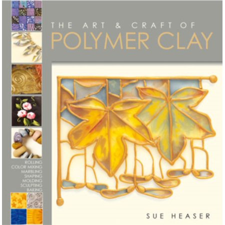 The Art and Craft of Polymer Clay: Techniques and Inspiration for Jewellery Beads and the Decorative Arts