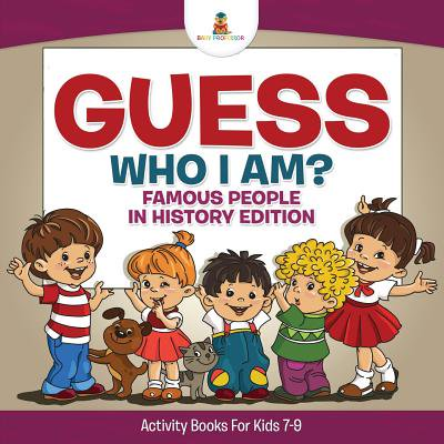 Guess Who I Am? Famous People in History Edition Activity Books for Kids 7-9