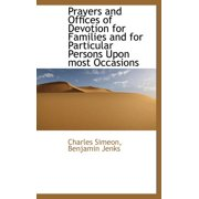 Prayers and Offices of Devotion for Families and for Particular Persons Upon Most Occasions