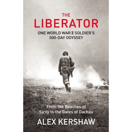 The Liberator: One World War II Soldier's 500-Day Odyssey From the Beaches of Sicily to the Gates of Dachau (Paperback)