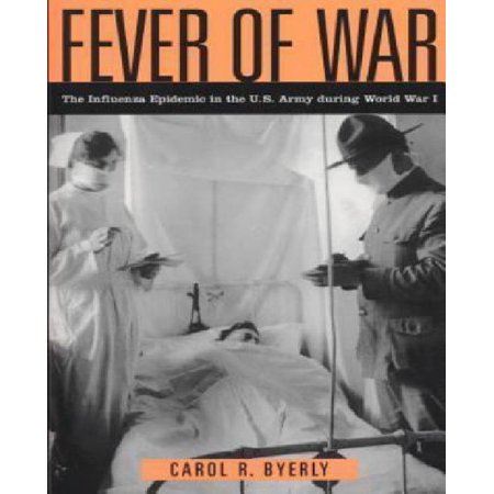 Fever Of War  The Influenza Epidemic In The U S  Army During World War I