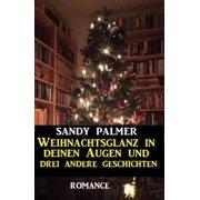 Weihnachtsglanz in deinen Augen und drei andere Geschichten - eBook