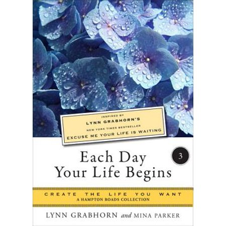 Each Day Your Life Begins, Part Three: Create the Life You Want, A Hampton Roads Collection - eBook
