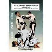 Ch'ang Hon Taekwon-Do Hosinsul : Self Defence Techniques from Ch'ang Hon (Itf) Taekwon-Do