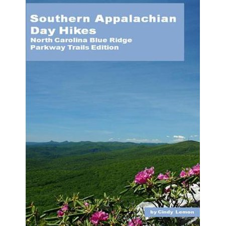 Southern Appalachian Day Hikes - North Carolina Blue Ridge Parkway Trails Edition - (Blue Ridge Mountain Hiking Trails North Carolina)