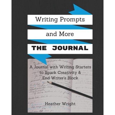 Writing Prompts and More: The Journal: A Journal Plus Writing Starters and Other Inspiration to Spark Your Creativity and End Writer's Block (Paperback)