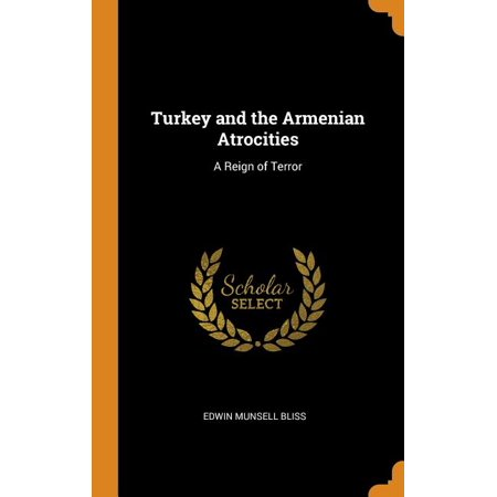 Turkey and the Armenian Atrocities : A Reign of Terror (Hardcover)