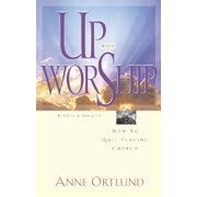 Up with Worship : How to Quit Playing Church