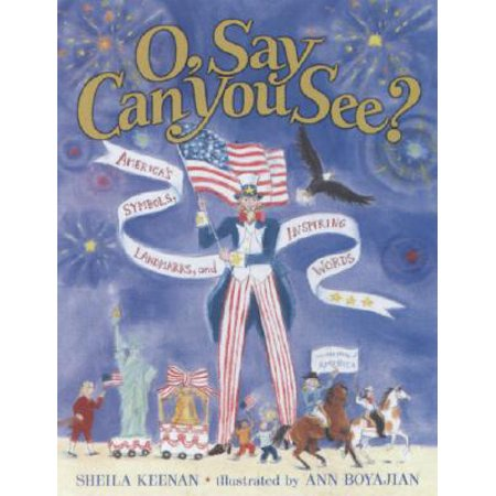O, Say Can You See? America's Symbols, Landmarks, and Important