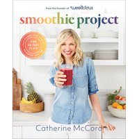 Smoothie Project : The 28-Day Plan to Feel Happy and Healthy No Matter Your Age