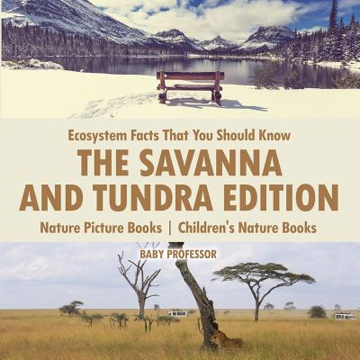 Ecosystem Facts That You Should Know - The Savanna and Tundra Edition - Nature Picture Books Children's Nature Books