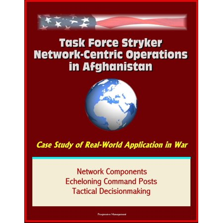 Task Force Stryker Network-Centric Operations in Afghanistan: Case Study of Real-World Application in War, Network Components, Echeloning Command Posts, Tactical Decisionmaking -